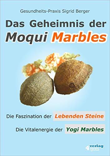 DAS GEHEIMNIS DER MOQUI MARBLES. Die Faszination der Lebenden Steine. Die Vitalenergie der Yogi Marbles.