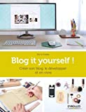 Blog it yourself ! Créer son blog, le développer, en vivre.
