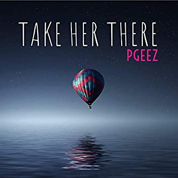Take Her There