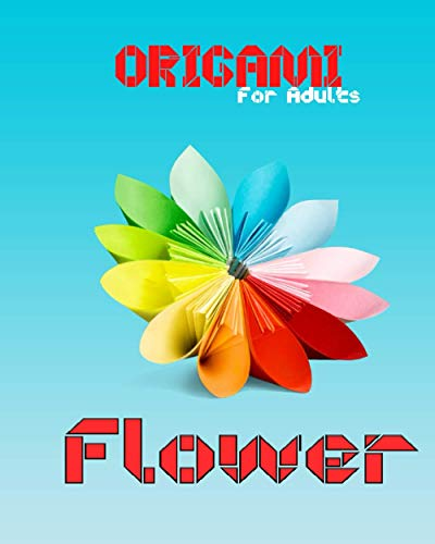Origami flower for Adults: Origami Kit - flower- Includes Origami Book, Contain Simple Projects Great for Both Adults and Kids, Paper Flowers Easy Making, (Dover Origami Papercraft).
