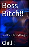 Boss Bitch!!: Loyalty Is Everything... (English Edition)