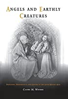 Angels and Earthly Creatures: Preaching, Performance, and Gender in the Later Middle Ages (The Middle Ages Series)