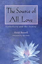 The Source of All Love: Catholicity and the Trinity (Catholicity in an Evolving Universe Series)