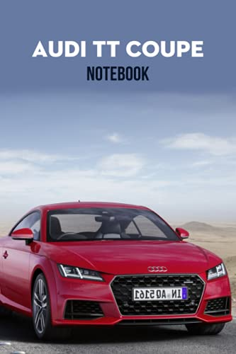 Audi TT Coupe Notebook: Notebook|Journal| Diary/ Lined - Size 6x9 Inches 100 Pages