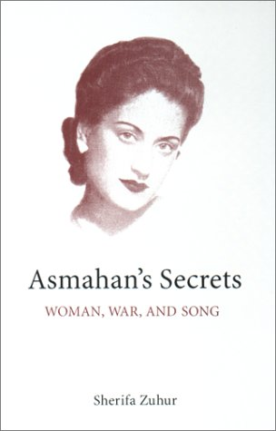 Asmahan's Secrets: Woman, War, and Song (MIDDLE EAST MONOGRAPHS)