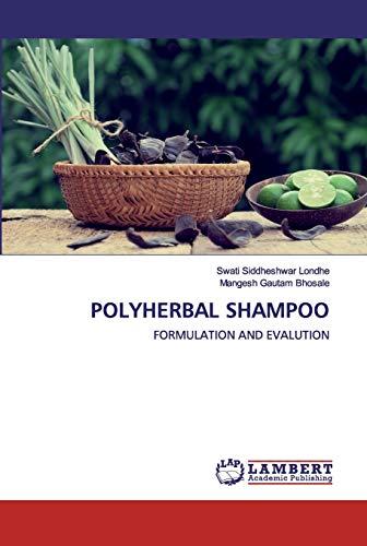POLYHERBAL SHAMPOO: FORMULATION AND EVALUTION
