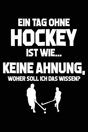 Tag ohne Hockey - Unmöglich!: Notizbuch für Hockey-Fan Hockeyspieler-in