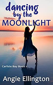 Dancing by the Moonlight: (perfect for summer on the beach) (A Carlisle Bay Novel Book 1) by [Angie Ellington]