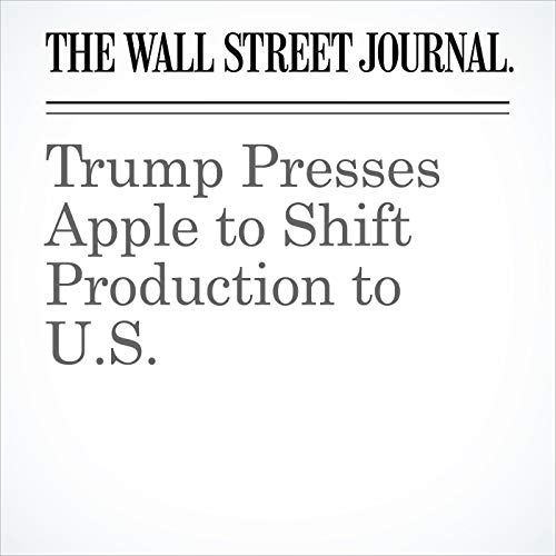Trump Presses Apple to Shift Production to U.S. copertina