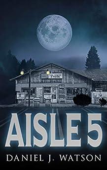 Aisle 5: A Hair-Raising Supernatural Thriller Series by [Daniel J. Watson]