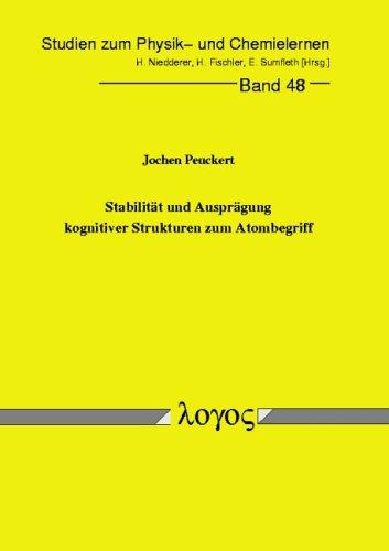 Stabilität und Ausprägung kognitiver Strukturen zum Atombegriff (Studien zum Physik- und Chemielernen, Band 48)