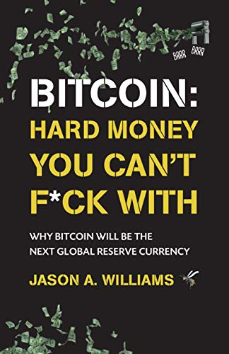 Bitcoin: Hard Money You Can't F*ck With: Why bitcoin will be the next global reserve currency (English Edition)