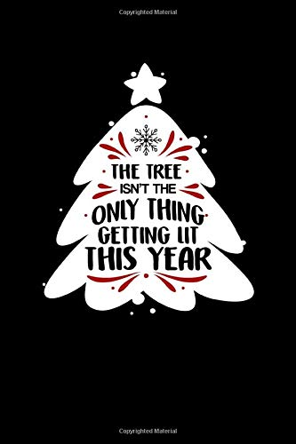 The Tree Isn't The Only Thing Getting Lit This Year: Funny The Tree Isn't The Only Thing Getting Lit This Year Themed Blank Notebook - Perfect Lined ... Writing & Brainstorming (120 Pages, 6' x 9')