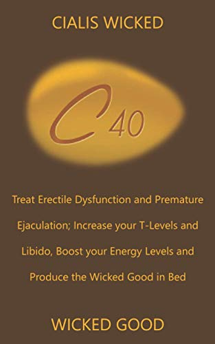 WICKED GOOD: Treat Erectile Dysfunction and Premature Ejaculation; Increase your T-Levels and Libido, Boost your Energy Levels and Produce the Wicked Good in Bed