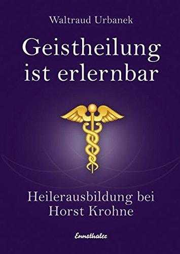 Geistheilung ist erlernbar: Heilerausbildung bei Horst Krohne