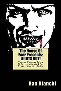 The House Of Fear Presents: LIGHTS OUT!: Twelve Famous Tales Of Terror Adapted For Stage, Screen, Radio