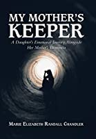 My Mother's Keeper: A Daughter's Emotional Journey Alongside Her Mother's Dementia