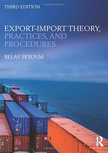 Compare Textbook Prices for Export-Import Theory, Practices, and Procedures 3 Edition ISBN 9780415818384 by Seyoum, Belay
