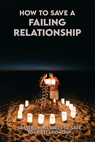 How To Save A Failing Relationship: 5 Essential Secrets To Save Your Relationship: Relationship Saving Books (English Edition)