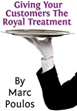 Giving Your Customers The Royal Treatment (ULTIMATE ENTREPRENEUR $UCCESS SECRET$) (Volume 7)
