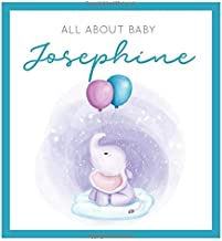 All About Baby Josephine: The Perfect Personalized Keepsake Journal for Baby's First Year - Great Baby Shower Gift [Soft Baby Elephant]