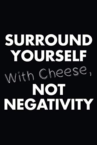 Surround Yourself With Cheese Not Negativity: Cheese lovers Gifts For Men, Women, Girls, Boys..., Blank Lined Notebook.