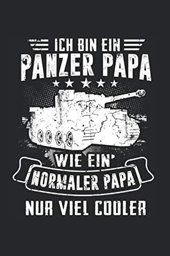 Ich Bin Ein Panzer Papa Wie Ein Normaler Papa Nur Viel Cooler: Panzer & Militär Notizbuch 6'x9' Armee Geschenk für Panzerfahrer & Bundeswehr