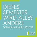 Dieses Semester wird alles anders. Terminkalender/Semesterplaner 2017/18 (Studieren im Quadrat)