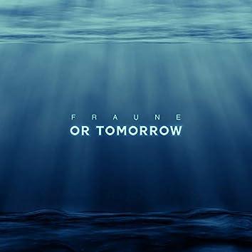 Or Tomorrow