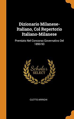 Dizionario Milanese-Italiano, Col Repertorio Italiano-Milanese: Premiato Nel Concorso Governativo del 1890-93
