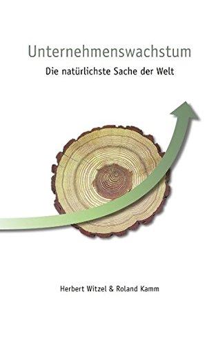 Witzel Herbert,Kamm Roland, Unternehmenswachstum. Die natürlichste Sache der Welt.