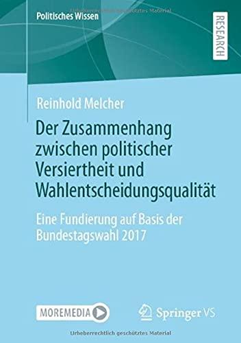Der Zusammenhang zwischen politischer Versiertheit und Wahlentscheidungsqualität: Eine Fundierung auf Basis der Bundestagswahl 2017 (Politisches Wissen)