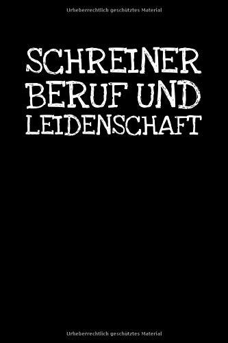 Schreiner Beruf Und Leidenschaft: Notizbuch Journal Tagebuch 100 linierte Seiten | 6x9 Zoll (ca. DIN A5)
