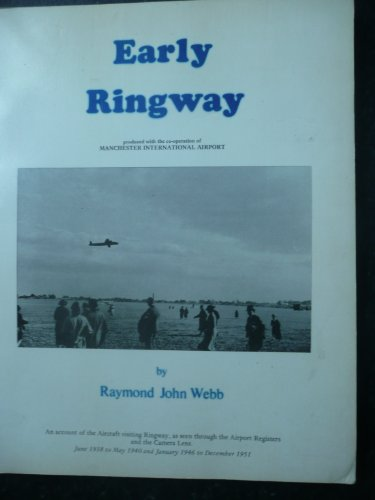 Early Ringway: An account of the aircraft visiting Ringway, as seen through the airport registers and the camera lens, June 1938 to May 1940 and January 1946 to December 1951