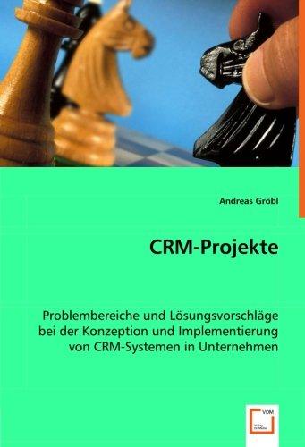 CRM-Projekte: Problembereiche und Lösungsvorschläge bei der Konzeption und Implementierung von CRM-Systemen in Unternehmen