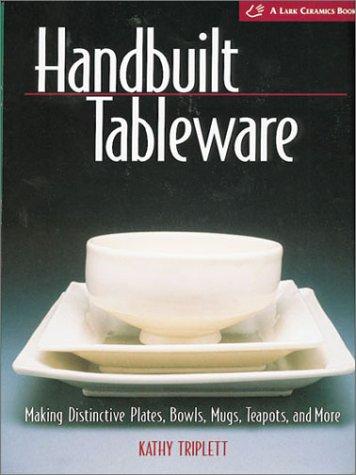 Price comparison product image Handbuilt Tableware: Making Distinctive Plates,  Bowls,  Mugs,  Teapots and More: (A Lark Ceramics Book)
