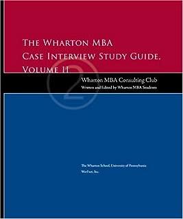 The Wharton MBA Case Interview Study Guide, Volume II (Wharton Econometric Studies Series)