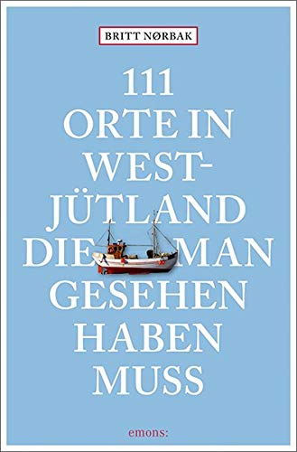 111 Orte in Westjütland, die man gesehen haben muss: Reiseführer