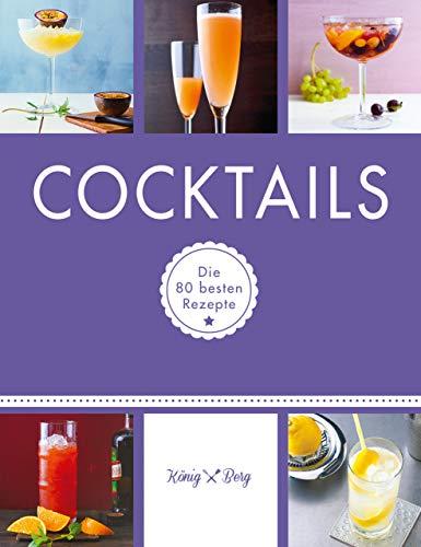 Cocktails: Die 80 besten Rezepte (GU König und Berg)