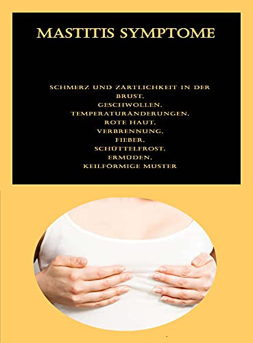 Mastitis Symptome: Schmerz und Zärtlichkeit in der Brust, Geschwollen, Temperaturänderungen, Rote Haut, Verbrennung, Fieber, Schüttelfrost, Ermüden, Keilförmige Muster
