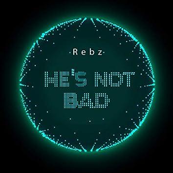 He's Not Bad