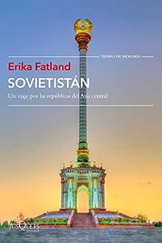 Sovietistán: Un viaje por las repúblicas de Asia Central (Tiempo de Memoria) PDF EPUB Gratis descargar completo