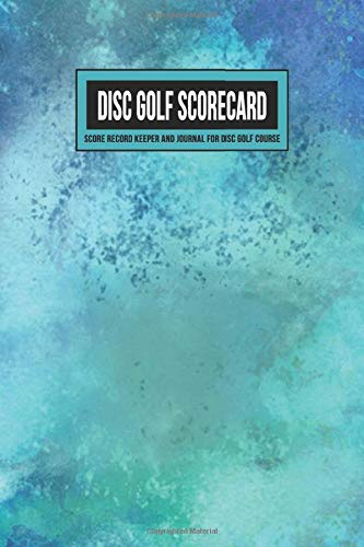 Disc Golf Scorecard Score Record Keeper and Journal for Disc Golf Course: 220 Scorekeeper Card Sheets With Par, Yardage & Scoring for 6 Players | ... for Keeping Score (Blue Teal Watercolor)