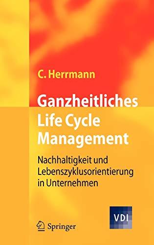 Ganzheitliches Life Cycle Management: Nachhaltigkeit und Lebenszyklusorientierung in Unternehmen (VDI-Buch)