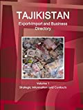 Tajikistan Export-Import and Business Directory Volume 1 Strategic Information and Contacts (World Business Information Catalod)