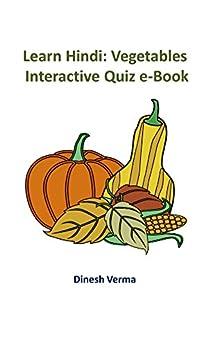Learn Hindi: Vegetables: Interactive Quiz eBook (Learn Hindi Interactive Quiz eBooks 15) by [Dinesh Verma]
