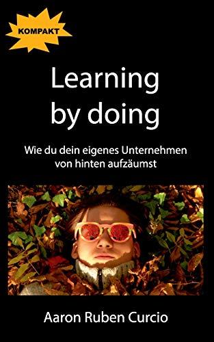 Learning by doing: Wie du dein eigenes Unternehmen von hinten aufzäumst
