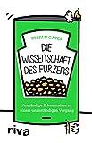 Die Wissenschaft des Furzens: Anständige Erkenntnisse zu einem unanständigen Vorgang (German Edition)