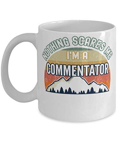 N / A Funny Commentator, Nothing Scares Me I 'm a Commentator Taza de café de 11 oz, Color Blanco