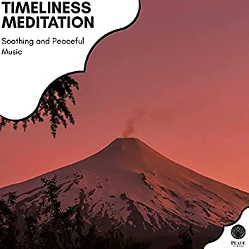 Timeliness Meditation - Soothing And Peaceful Music